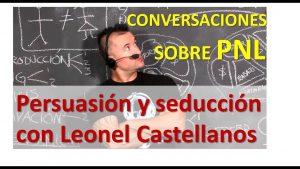 PNL Para Enamorar, Persuadir Y Seducir Con Leonel Castellanos