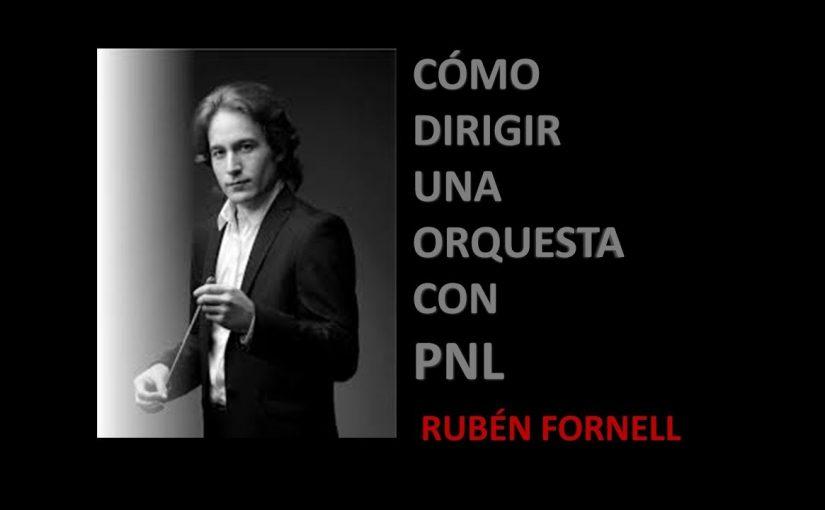 Cómo Dirigir Una Orquesta Con PNL: Entrevista Con Rubén Fornell